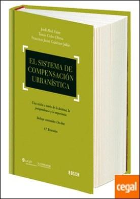 El sistema de compensación urbanística (4.ª edición) . una visión a través de la doctrina, la jurisprudencia y la experiencia