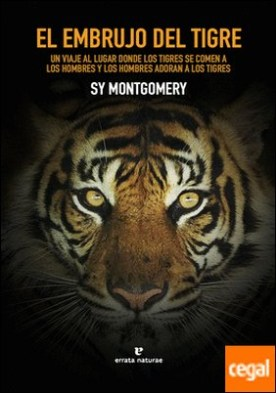 El embrujo del tigre . Un viaje al lugar donde los tigres se comen a los hombres y