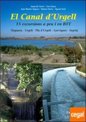 El Canal d'Urgell. 15 excursions a peu i en BTT. Noguera á Urgell á Pla d'Urgell á Garrigues á Segri�