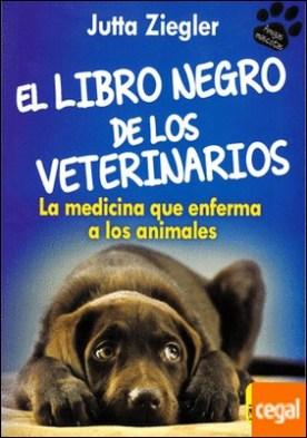 El Libro negro de los Veterinarios . La medicina que enferma a los animales