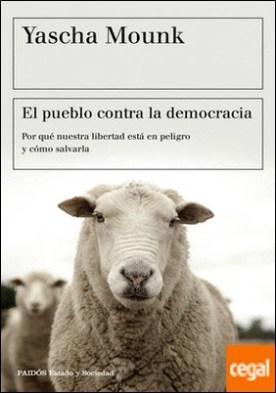El pueblo contra la democracia . Por qué nuestra libertad está en peligro y cómo salvarla
