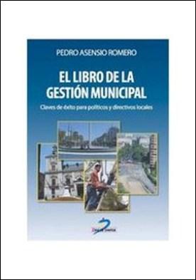 El libro de la gestión municipal. Claves del éxito para políticos y directivos locales por Pedro Asensio Romero PDF