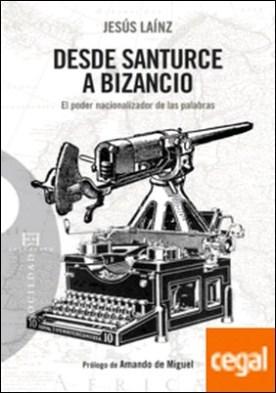 Desde Santurce a Bizancio . El poder nacionalizador de las palabras por Laínz Fernández, Jesús PDF