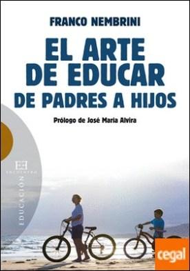 El arte de educar . De padres a hijos por Nembrini, Franco