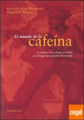 El mundo de la cafeína. La ciencia y la cultura en torno a la droga más popular del mundo. Traducción de Mario Zamudio.