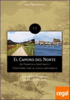 El camino del norte . De Francia a Santiago y Finisterre por la costa cantábrica por Grégoire, Jean-Yves
