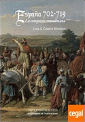 España 702 - 719 . La Conquista musulmana