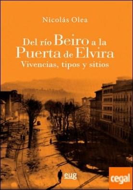 Del río Beiro a la puerta de Elvira . Vivencias, tipos y sitios