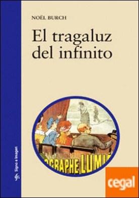 El tragaluz del infinito . Contribución a la genealogía del lenguaje cinematográfico