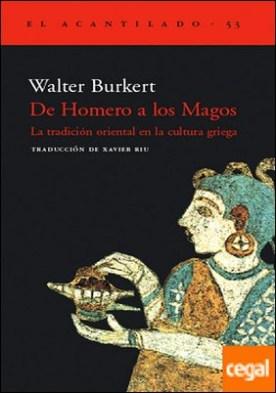 De Homero a los Magos . La tradición oriental en la cultura griega por Burkert, Walter PDF