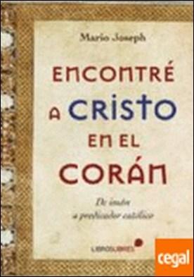 ENCONTRÉ A CRISTO EN EL CORÁN . DE IMAN A PREDICADOR CATOLICO