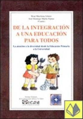 De la Integración a una Educación para Todos . La atención a la diversidad desde la Ed. Primaria a la Universid