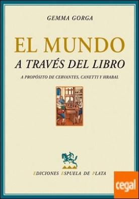 El mundo a través del libro . A propósito de Cervantes, Elias Canetti y Bohumil Hrabal