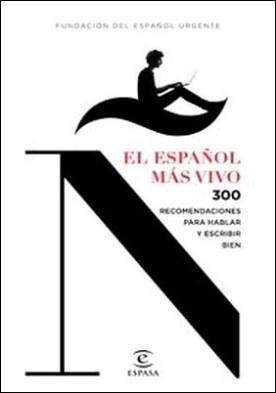 El español más vivo. 300 recomendaciones para hablar y escribir bien