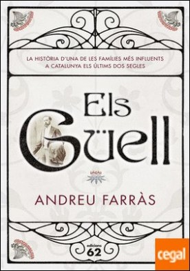 Els Güell . La historia d�una de les famílies més influents a Catalunya els últims dos segles