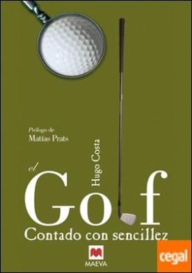 El Golf contado con sencillez . El periodista y especialista en el tema Higo Costa da respuestas a todas nuestras dudas.
