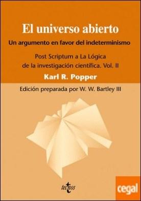El universo abierto . Un argumento a favor del indeterminismo. Post Scriptum a La lógica de la investigación científica. Vol. II