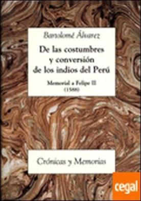 De las costumbres y conversión de los indios del Perú . Memorial a Felipe II