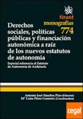 Derechos Sociales, Políticas Públicas y Financiación Autonómica a Raíz de los Nu . Especial referencia al Estatuto de Autonomía de Andalucía