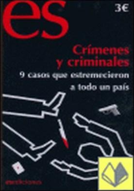 Crímenes y criminales . 9 casos que estremecieron a todo un país
