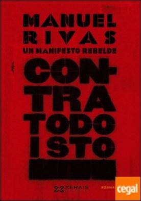 Contra todo isto . Un manifesto rebelde por Rivas, Manuel PDF