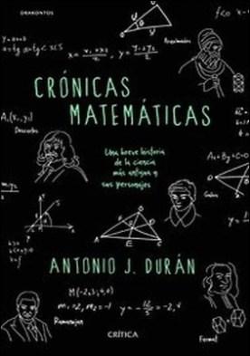 Crónicas matemáticas. Una breve historia de la ciencia más antigua y sus personajes