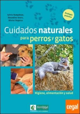 Cuidados naturales para perros y gatos . Higiene, alimentación y salud por Hampikian, Sylvie PDF