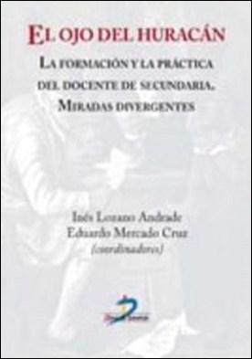 El ojo del huracán. La formación y la práctica del docente de secundaria por Eduardo Mercado Cruz, Inés Lozano Andrade