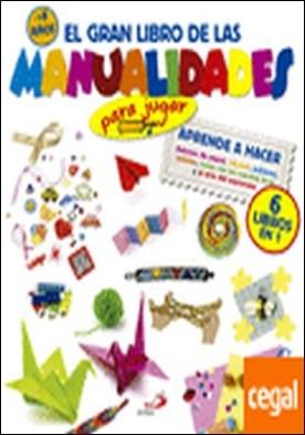 El gran libro de las manualidades (para jugar). Aprende a hacer aviones de papel, origami, pulseras, tarjetas, juega con las cuerdas locas y el arte del espionaje . Para jugar