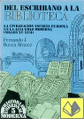 Del escribano a la biblioteca . la civilización escrita europea en la alta edad moderna