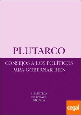 Consejos a los políticos para gobernar bien por Plutarco,