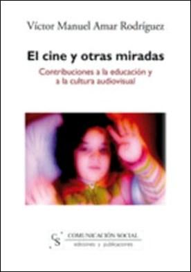 El cine y otras miradas. Contribuciones a la educación y a la cultura audiovisual por Víctor Manuel Amar Rodríguez
