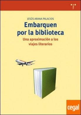 Embarquen por la biblioteca . Una aproximación a los viajes literarios