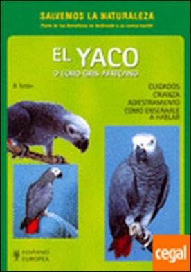 El yaco o loro gris africano (Salvemos la Naturaleza) . Cuidados, crianza, adiestramento : cómo enseñarle a hablar