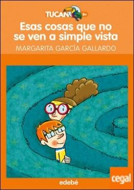 Esas cosas que no se ven a simple vista, de Margarita G. Gallerdo