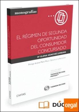 El régimen de segunda oportunidad del consumidor concursado (Papel + e-book) . En especial, su aplicabilidad a las deudas derivadas de la adquisición de vivienda por Sánchez Jordán, Mª Elena PDF