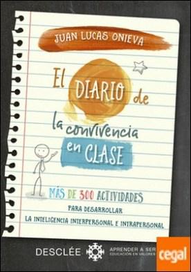 El diario de la convivencia en clase. Más de 300 actividades para desarrollar la inteligencia interpersonal e intrapersonal