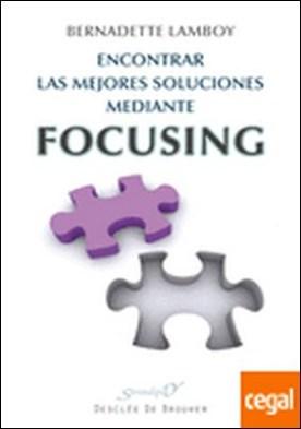Encontrar las mejores soluciones mediante Focusing . A la escucha de lo sentido en el cuerpo