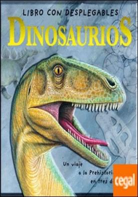 Dinosaurios . Un viaje a la prehistoria en tres dimensiones