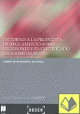 En torno a la propuesta de Reglamento sobre Sucesiones y el Certificado Sucesorio Europeo . Colección Notariado Hoy por Fugardo Estivill, José María PDF