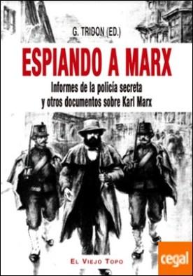 Espiando a Marx . Informes de la policía secreta y otros documentos sobre Karl Marx
