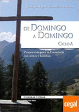 De domingo a domingo. Ciclo A . Propuestas para la Eucaristía con niños y familias por Gómez Palacios, José Joaquín PDF