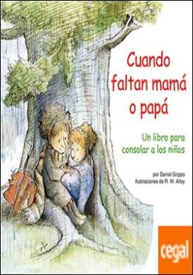 Cuando faltan mamá o papá . Un libro para consolar a los niños