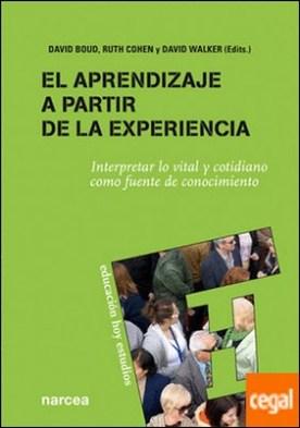 El aprendizaje a partir de la experiencia . Interpretar lo vital y cotidiano como fuente de conocimiento