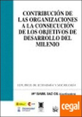 Contribución de las organizaciones a la consecución de los objetivos de desarrollo del milenio . OBEJTIVOS DE DESARROLLO DEL MILENIO