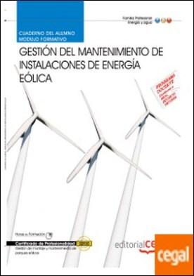 Cuaderno del Alumno Gestión del mantenimiento de instalaciones de energía eólica. Certificados de Profesionalidad