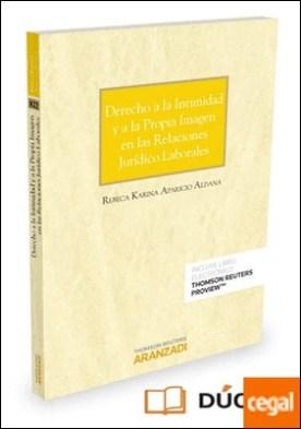 Derecho a la intimidad y a la propia imagen en las relaciones jurídico laborales (Papel + e-book) por Aparicio Aldana, Rebeca Karina PDF