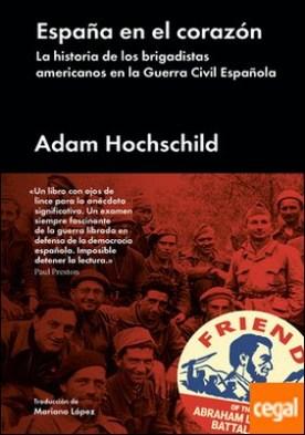 España en el corazón . La historia de los brigadistas americanos en la Guerra Civil Española