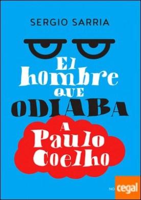 El hombre que odiaba a Paulo Coelho por Sarria Ruiz, Sergio
