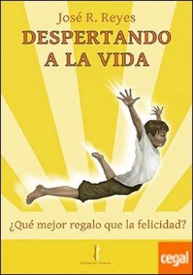 Despertando a la vida por Reyes, José R. PDF